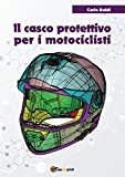 Il casco protettivo per i motociclisti