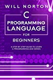 C Programming Language for Beginners: A step by step guide to learn C programming and series (Computer Programming)