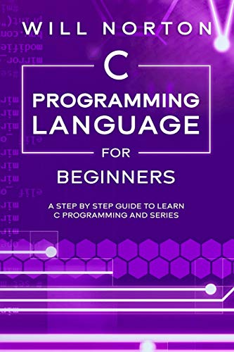 Compare Textbook Prices for C Programming Language for Beginners: A step by step guide to learn C programming and series Computer Programming  ISBN 9798636256380 by Norton, Will