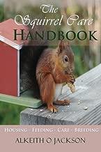 The Squirrel Care Handbook: Housing - Feeding - Care and Breeding