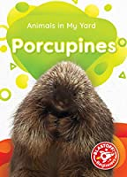 Porcupines (Animals in My Yard)