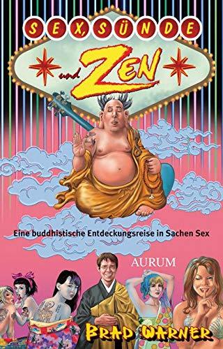 Sex, Sünde und Zen: Eine buddhistische Entdeckungsreise in Sachen Sex