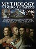 Mythology of the American Nations: An Illustrated Encyclopedia Of The Gods, Heroes, Spirits And Sacred Places, Rituals And Ancient Beliefs Of The ... Indian, Inuit, Aztec, Inca And Maya Nations