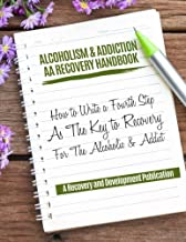 Alcoholism & Addiction AA Recovery Handbook: How To Write A Fourth Step As The Key To Recovery For The Alcoholic & Addict