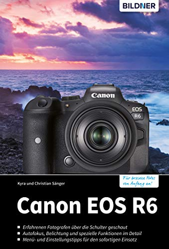 Canon EOS R6: Für bessere Fotos von Anfang an!