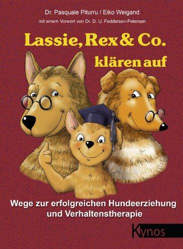 Lassie, Rex & Co. klären auf: Wege zur erfolgreichen Hundeerziehung und Verhaltensforschung (Das besondere Hundebuch)