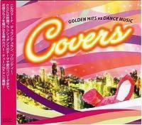 COVERS 〜 Golden Hits vs Dance Music 〜
