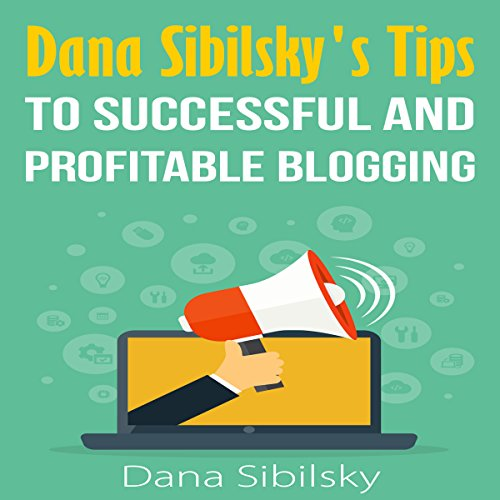 Dana Sibilsky's Tips to Successful and Profitable Blogging audiobook cover art