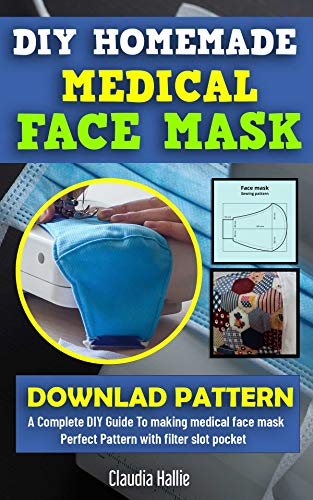 DIY HOMEMADE MEDICAL FACE MASK: Download Pattern-A complete DIY guide to make medical face mask. Perfect Pattern with filter slot pocket. (Respiratory Diseases Book 1) (English Edition)