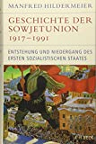 Geschichte der Sowjetunion 1917-1991: Entstehung und Niedergang des ersten sozialistischen Staates - Manfred Hildermeier