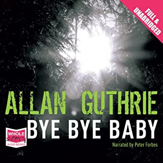 Bye Bye Baby                   By:                                                                                                                                 Allan Guthrie                               Narrated by:                                                                                                                                 Peter Forbes                      Length: 1 hr and 33 mins     16 ratings     Overall 4.1