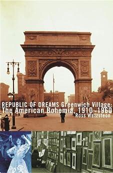 Republic of Dreams: Greenwich Village: The American Bohemia, 1910-1960 by [Ross Wetzsteon]