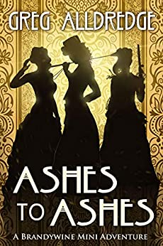Ashes to Ashes: The Slaughter Sisters (A Brandywine Mini Adventure Book 3) by [Greg Alldredge]
