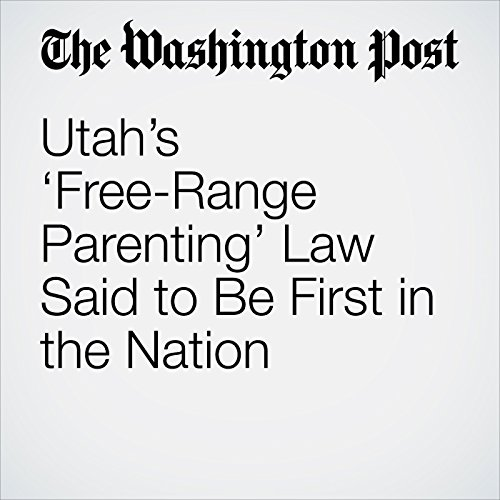 Utah's 'Free-Range Parenting' Law Said to Be First in the Nation copertina