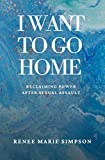 I WANT TO GO HOME: Reclaiming Power After Sexual Assault (English Edition)