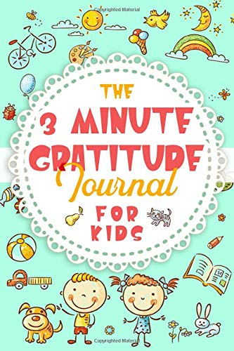 The 3 Minute Gratitude Journal for Kids: Daily Happiness Notebook for Children