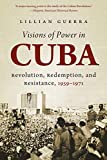 Visions of Power in Cuba: Revolution, Redemption, and Resistance, 1959-1971 (Envisioning Cuba (Paperback))