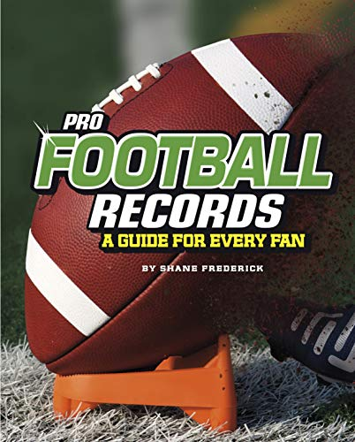 Pro Football Records: A Guide for Every Fan (The Ultimate Guides to Pro Sports Records)