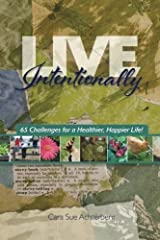 Live Intentionally: 65 Challenges for a Healthier, Happier Life by Cara Sue Achterberg (2014-11-18) Paperback