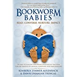 Bookworm Babies: Read. Converse. Nurture. Impact. (An Easy-to-Follow Handbook Designed by Teachers for the Parents of Infants, Toddlers, and Preschoolers) (English Edition)