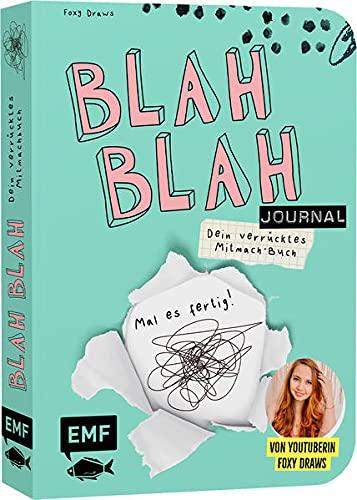 Blah Blah Journal – Dein verrücktes Mitmach-Buch – Mal es fertig! Von YouTuberin Foxy Draws: Sei kreativ mit Schere, Kleber, Pinsel und Stiften