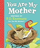 You Are My Mother: Inspired by P.D. Eastman's Are You My Mother?...