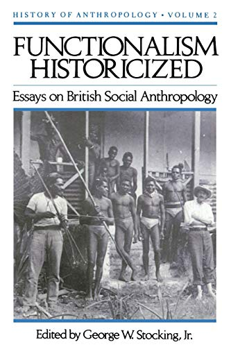 Functionalism Historicized: Essays on British Social Anthopology (Volume 2) (History of Anthropology)