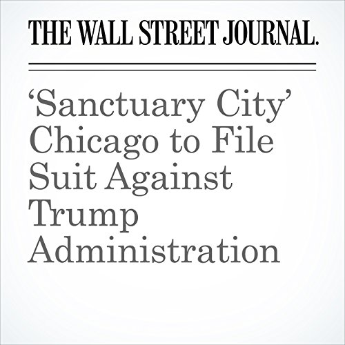 'Sanctuary City' Chicago to File Suit Against Trump Administration copertina