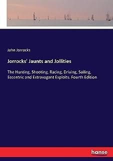 Jorrocks' Jaunts and Jollities: The Hunting, Shooting, Racing, Driving, Sailing, Eccentric and Extravagant Exploits. Fourt...