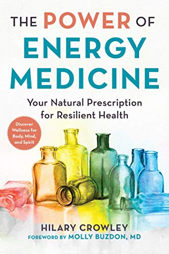 The Power of Energy Medicine: Your Natural Prescription for Resilient Health