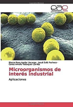 Microorganismos de interés industrial: Aplicaciones (Spanish ...