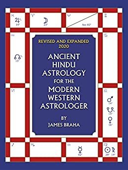Ancient Hindu Astrology : For The Modern Western Astrologer : Revised And Expanded 2020 Edition by [James Braha]