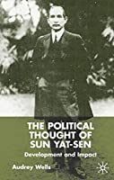 The Political Thought of Sun Yat-sen: Development and Impact