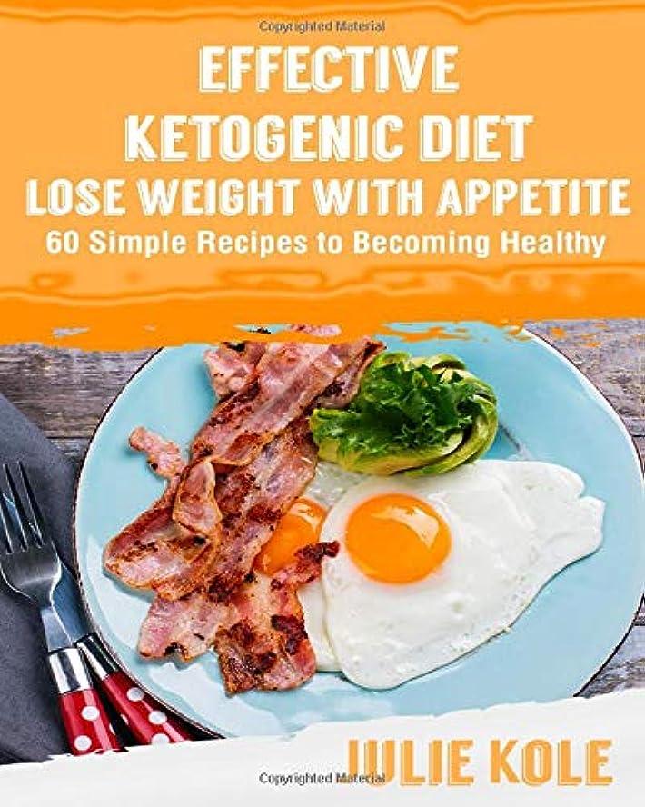 岩方法論探検Effective Ketogenic Diet Lose Weight With Appetite: 60 Simple Recipes to Becoming Healthy: Ketogenic Diet For Weight Loss: Ketogenic Diet Cookbook: Keto Diet