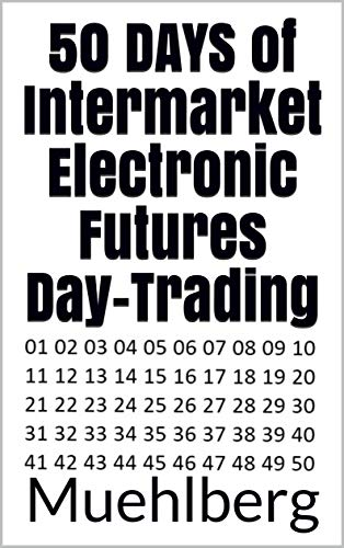 50 DAYS of Intermarket Electronic Futures Day-Trading: Test yourself / See if you still want to day-trade (Relational & Time Price-Prediction) (English Edition)