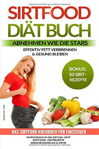 Sirtfood Diät - Abnehmen wie die Stars – Effektiv Fett verbrennen & gesund bleiben: Das Sirtfood Kochbuch für Einsteiger | Einführung in die Sirtuin Diät -Sirtfood Diätrezepte -Ernährungsplan & mehr