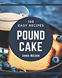 100 Easy Pound Cake Recipes: Easy Pound Cake Cookbook - All The Best Recipes You Need are Here!