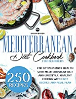 Mediterranean Diet Cookbook for Beginners: Optimum Body Health with Mediterranean Diet. Healthy Cooking with Easy Recipes and Meal Plan: Enjoy Mediterranean Lifestyle