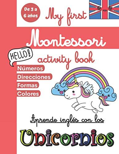 My first Montessori Activity Book: Libro de actividades Montessori para niños de 3 a 6 años - Aprender ingles niños - Libro de actividades en Inglés para niños + BONUS : Libro de colorear unicornio