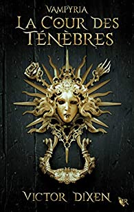 Vampyria, tome 1 : La Cour des Ténèbres par Victor Dixen