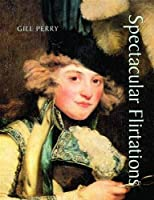 Spectacular Flirtations: Viewing the Actress in British Art and Theater, 1768-1820 (Paul Mellon Centre for Studies in British Art S)
