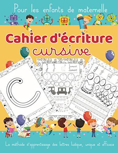 Cahier d'écriture cursive - Pour les enfants de maternelle: La méthode d'apprentissage des lettres ludique, unique et efficace