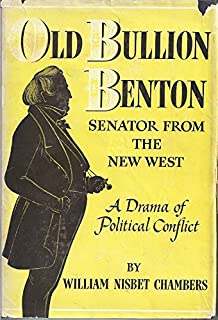 Old Bullion Benton: Senator from the New West, A Drama of Political Conflict