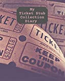 My Ticket Stub Collection Diary: Ticket Stub collector/organizer book