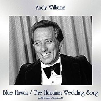Blue Hawaii / The Hawaiian Wedding Song (All Tracks Remastered)