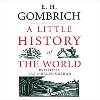 A Little History of the World                   By:                                                                                                                                 E. H. Gombrich                               Narrated by:                                                                                                                                 Ralph Cosham                      Length: 9 hrs and 11 mins     902 ratings     Overall 4.5