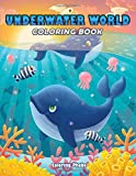Underwater World Coloring Book: A Cute Coloring Book With Amphora, Cuttlefish, Coral Reef, Dolphin, Octopus and Many More Under Sea Designed For Fun & Relaxations!