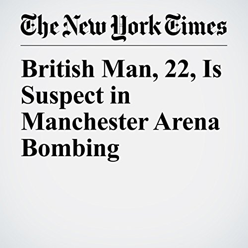 British Man, 22, Is Suspect in Manchester Arena Bombing copertina
