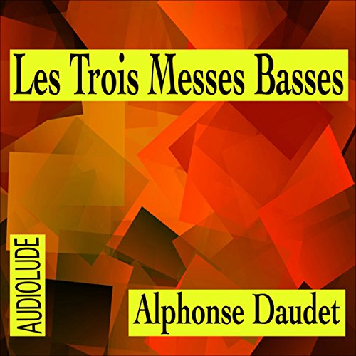 Les Trois Messes Basses                   By:                                                                                                                                 Alphonse Daudet                               Narrated by:                                                                                                                                 Alain Couchot                      Length: 15 mins     1 rating     Overall 5.0