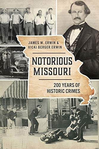 Compare Textbook Prices for Notorious Missouri: 200 Years of Historic Crimes True Crime  ISBN 9781467146692 by Erwin, James W.,Erwin, Vicki Berger